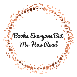 Books Everyone ButMe Has Read