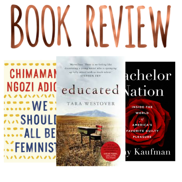 Non-Fiction Reviews: We Should All Be Feminists, Bachelor Nation &Educated