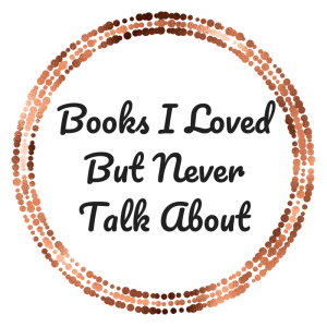 Books I LovedBut NeverTalk About