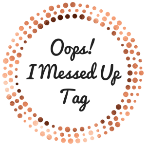 Oops!I Messed UpTag