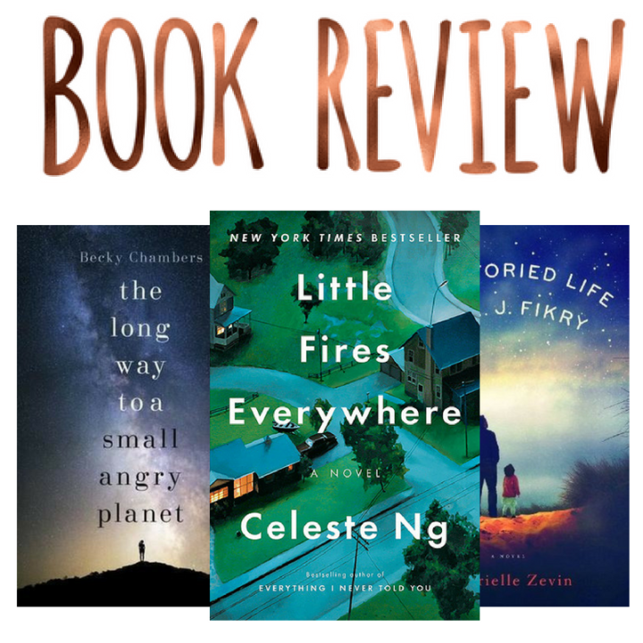 Reviews- The Long Way to a Small Angry Planet, Little Fires Everywhere, and The Storied Life of A.J. Fikry