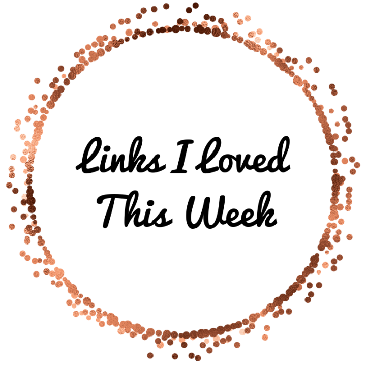 Links I Loved ThisWeek