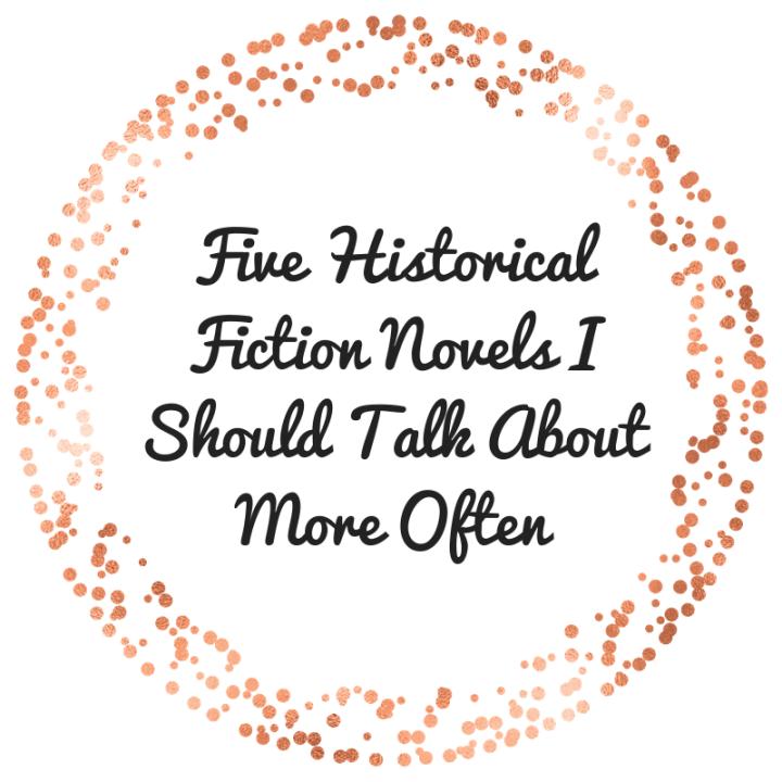 Five Historical Fiction Novels I Should Talk About MoreOften